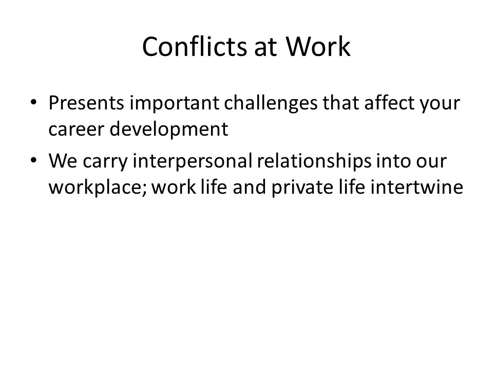 Conflicts at Work Presents important challenges that affect your career development.
