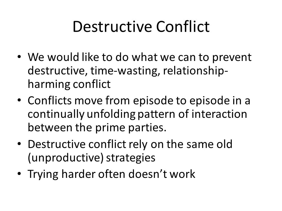 Destructive Conflict We would like to do what we can to prevent destructive, time-wasting, relationship-harming conflict.