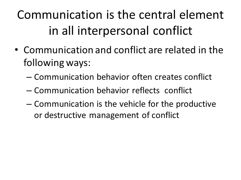 Communication is the central element in all interpersonal conflict