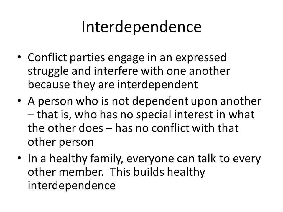 Interdependence Conflict parties engage in an expressed struggle and interfere with one another because they are interdependent.