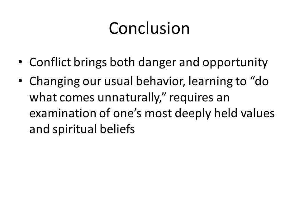 Conclusion Conflict brings both danger and opportunity