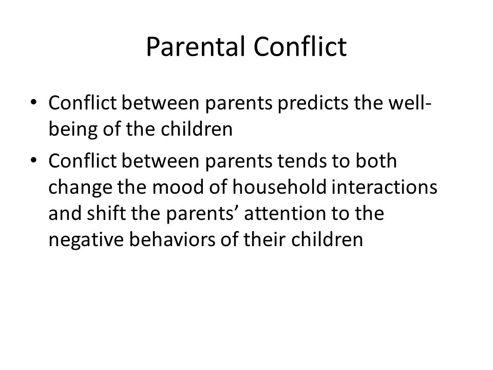 Parental Conflict Conflict between parents predicts the well-being of the children.