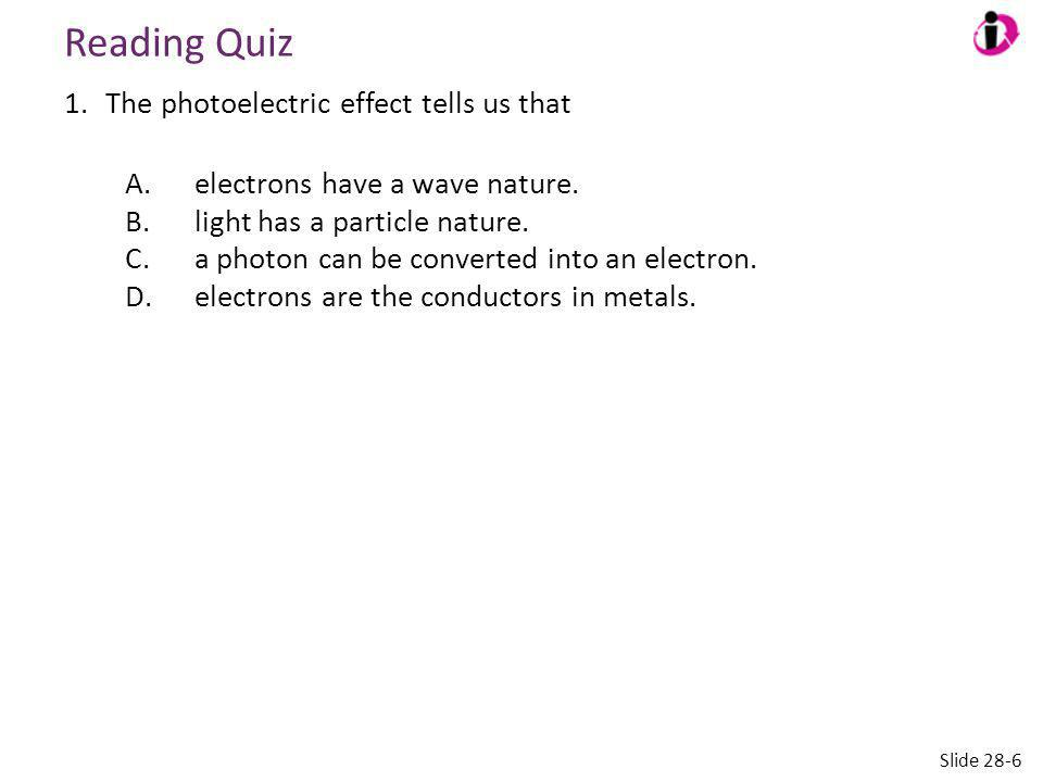 Reading Quiz The photoelectric effect tells us that