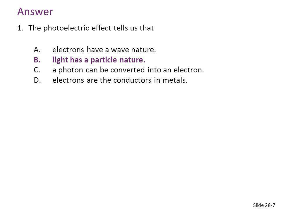 Answer The photoelectric effect tells us that