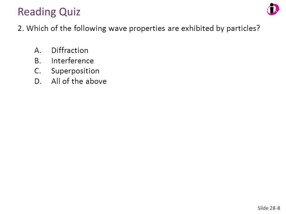Reading Quiz 2. Which of the following wave properties are exhibited by particles A. Diffraction.