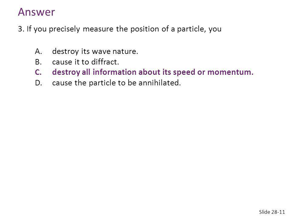 Answer 3. If you precisely measure the position of a particle, you