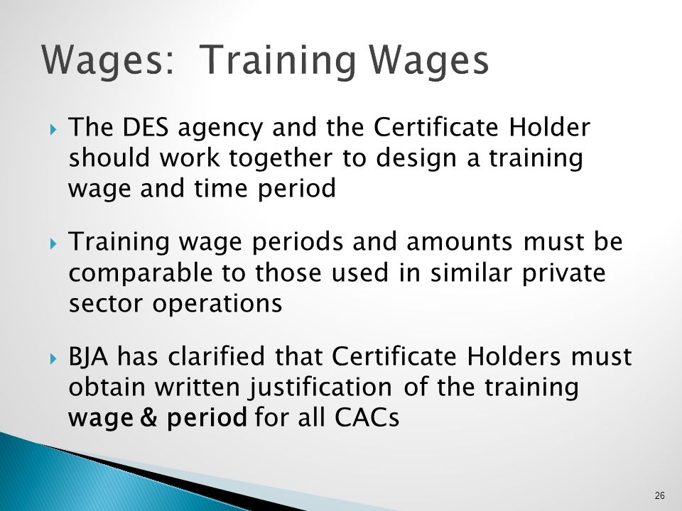 Wages: Training Wages The DES agency and the Certificate Holder should work together to design a training wage and time period.