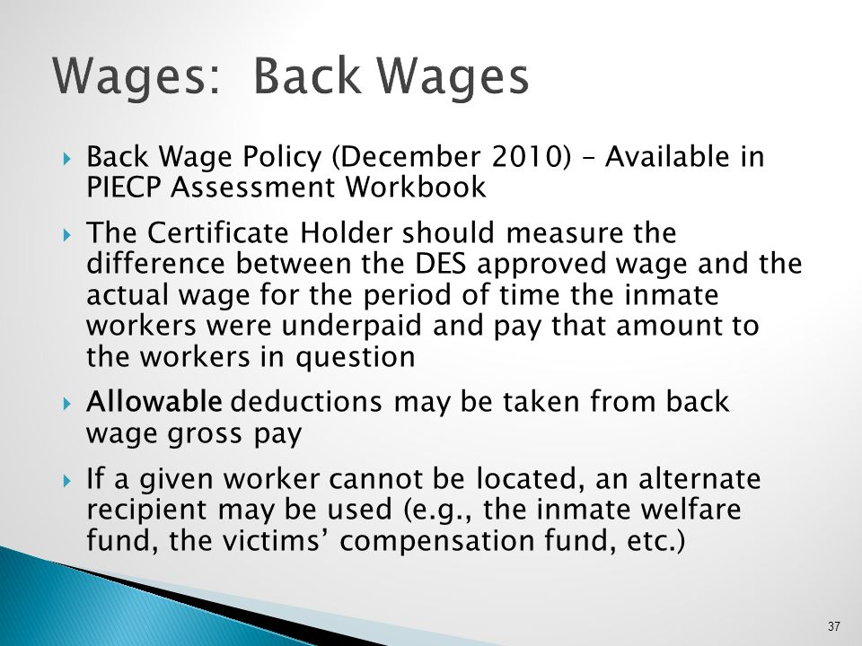 Wages: Back Wages Back Wage Policy (December 2010) – Available in PIECP Assessment Workbook.