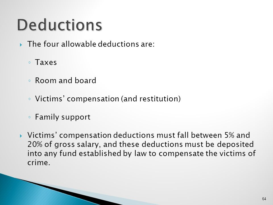 Deductions The four allowable deductions are: Taxes Room and board