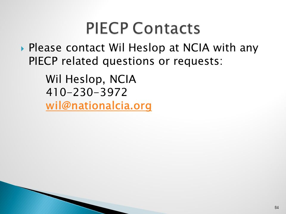 PIECP Contacts Please contact Wil Heslop at NCIA with any PIECP related questions or requests: Wil Heslop, NCIA.