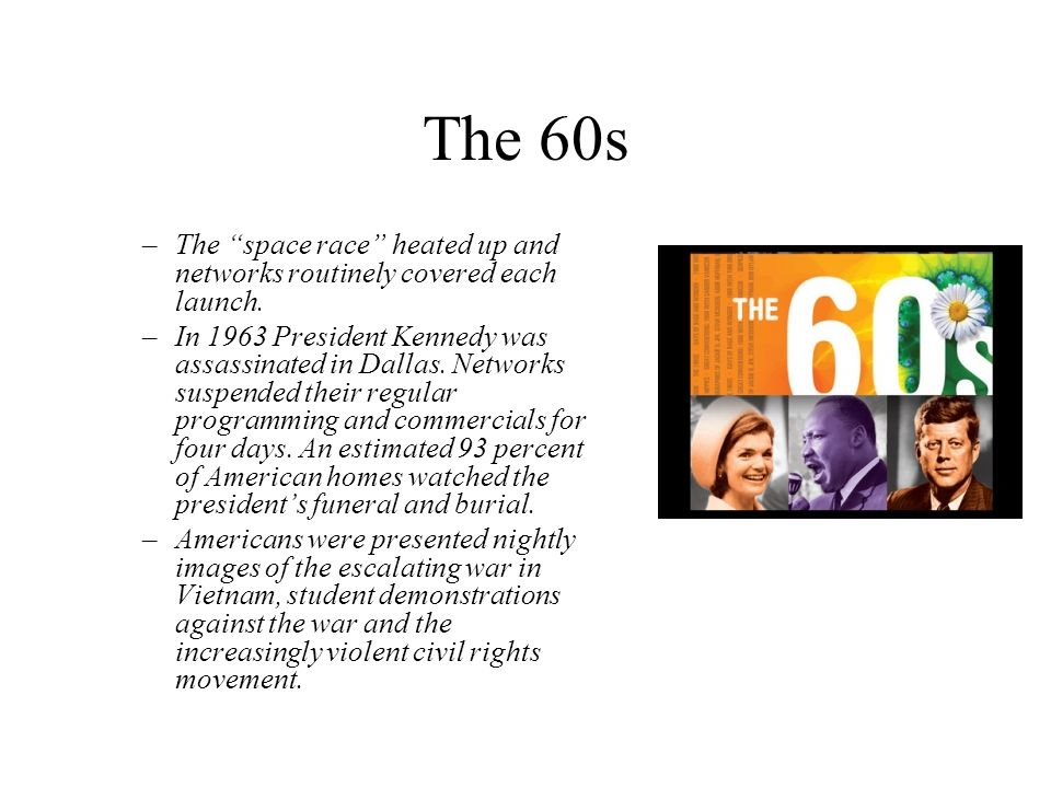 The 60s The space race heated up and networks routinely covered each launch.