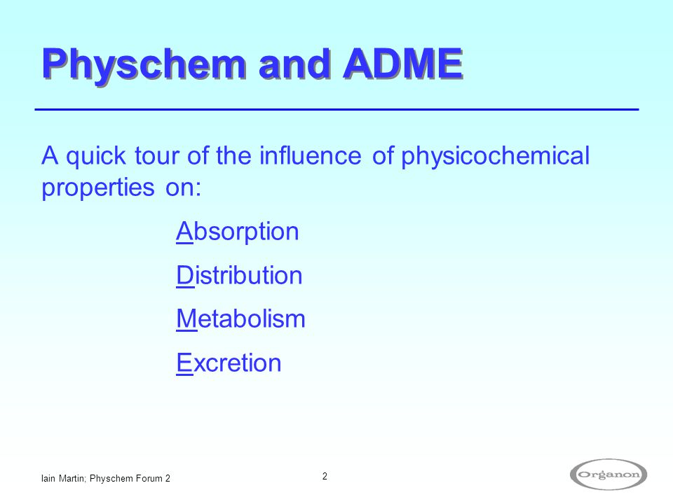 Physchem and ADME A quick tour of the influence of physicochemical properties on: Absorption. Distribution.