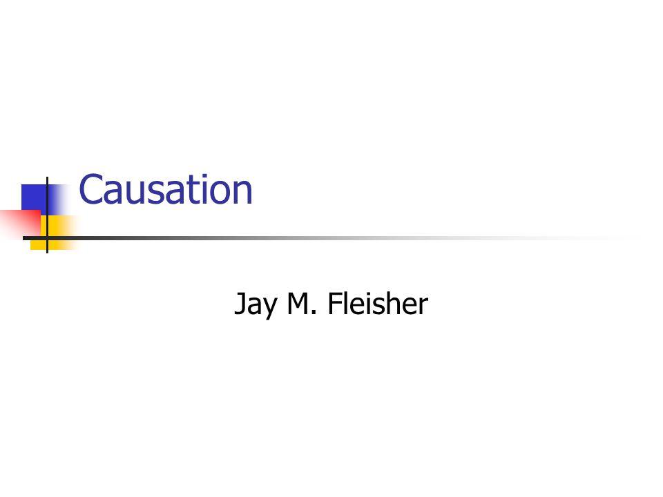 Causation Jay M. Fleisher