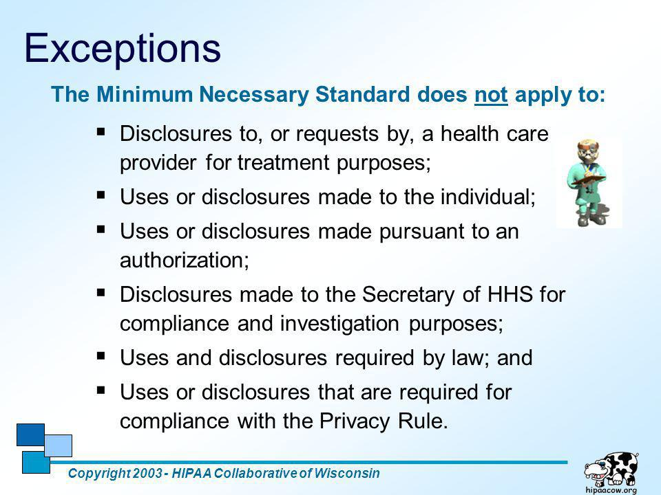 Exceptions The Minimum Necessary Standard does not apply to: