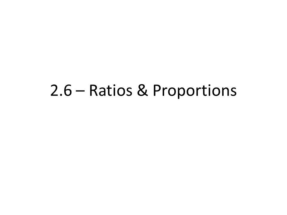 2.6 – Ratios & Proportions
