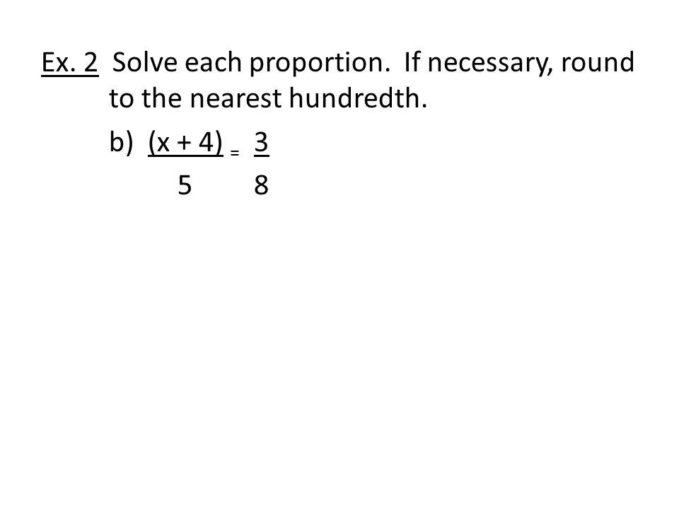 Ex. 2 Solve each proportion