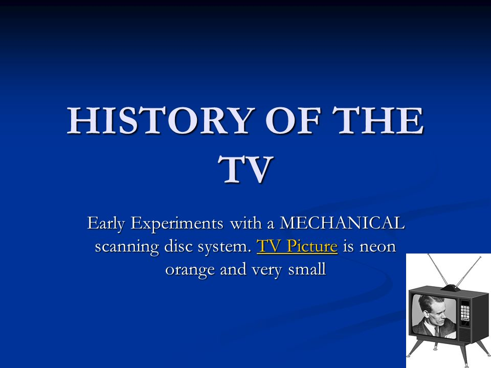 HISTORY OF THE TV Early Experiments with a MECHANICAL scanning disc system.