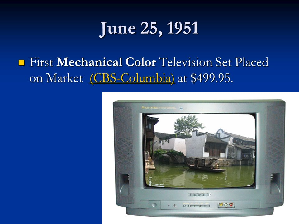 June 25, 1951 First Mechanical Color Television Set Placed on Market (CBS-Columbia) at $499.95.