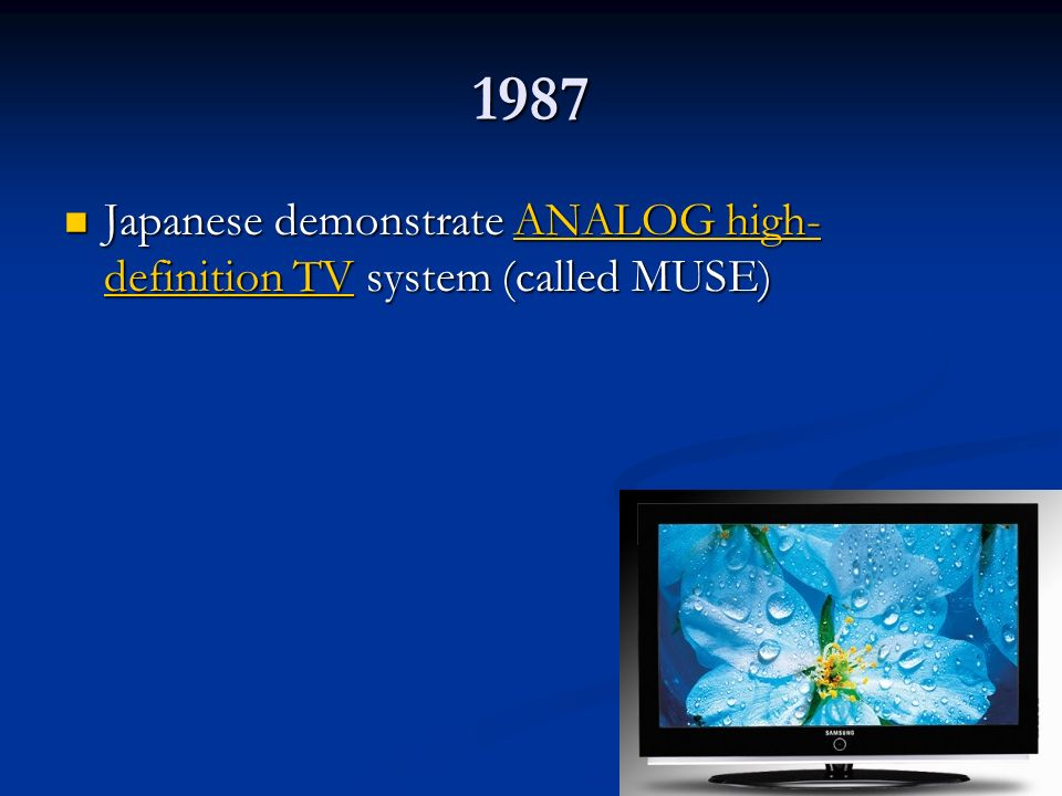 1987 Japanese demonstrate ANALOG high-definition TV system (called MUSE)