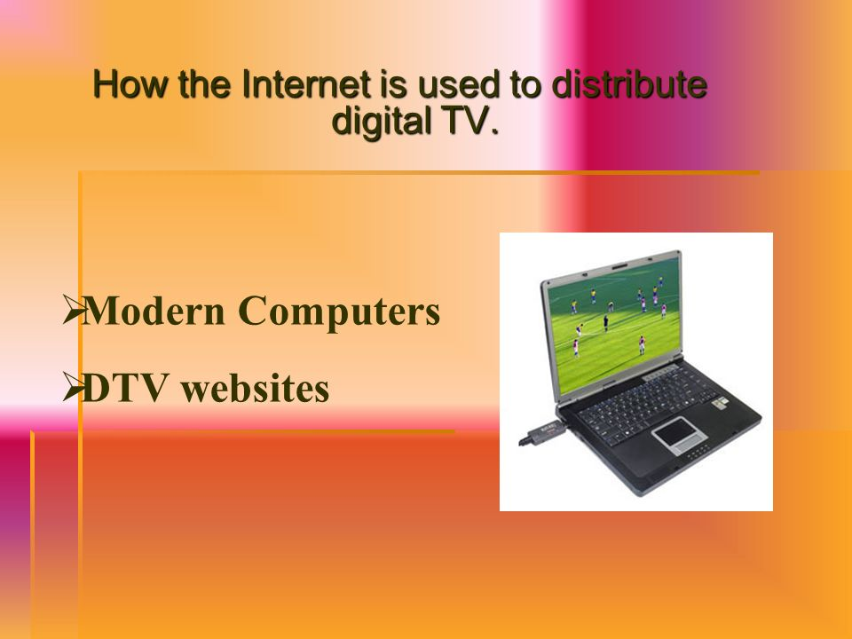 How the Internet is used to distribute digital TV.