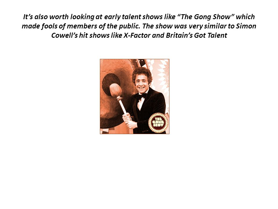 It's also worth looking at early talent shows like The Gong Show which made fools of members of the public.