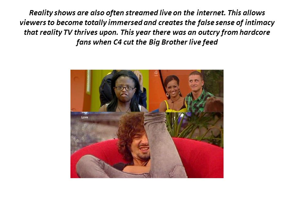 Reality shows are also often streamed live on the internet