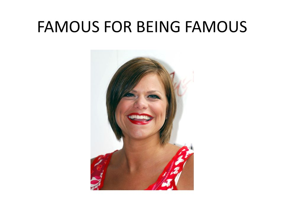 FAMOUS FOR BEING FAMOUS