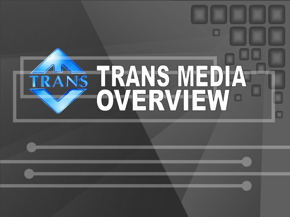 TRANS MEDIA OVERVIEW