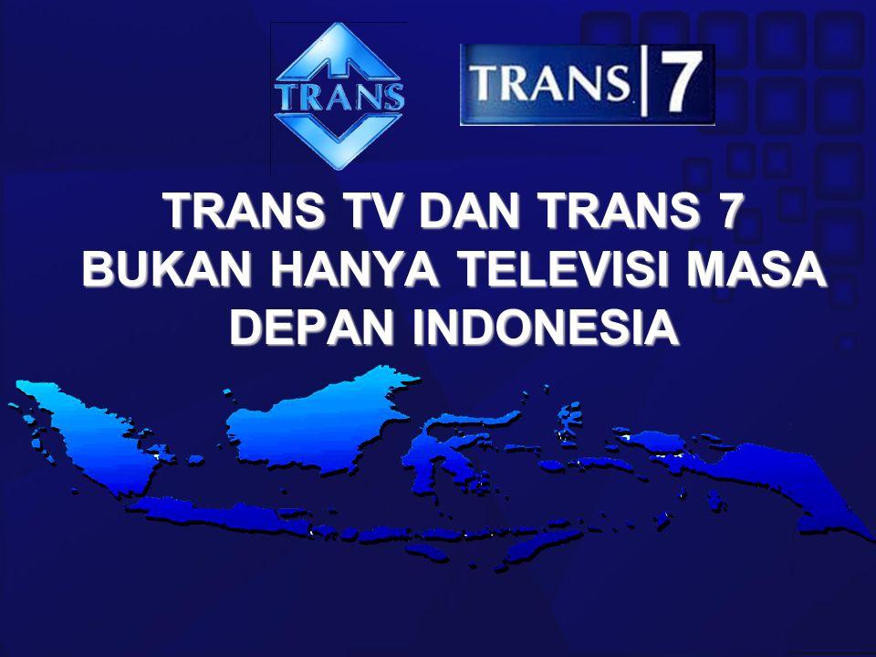 TRANS TV DAN TRANS 7 BUKAN HANYA TELEVISI MASA DEPAN INDONESIA