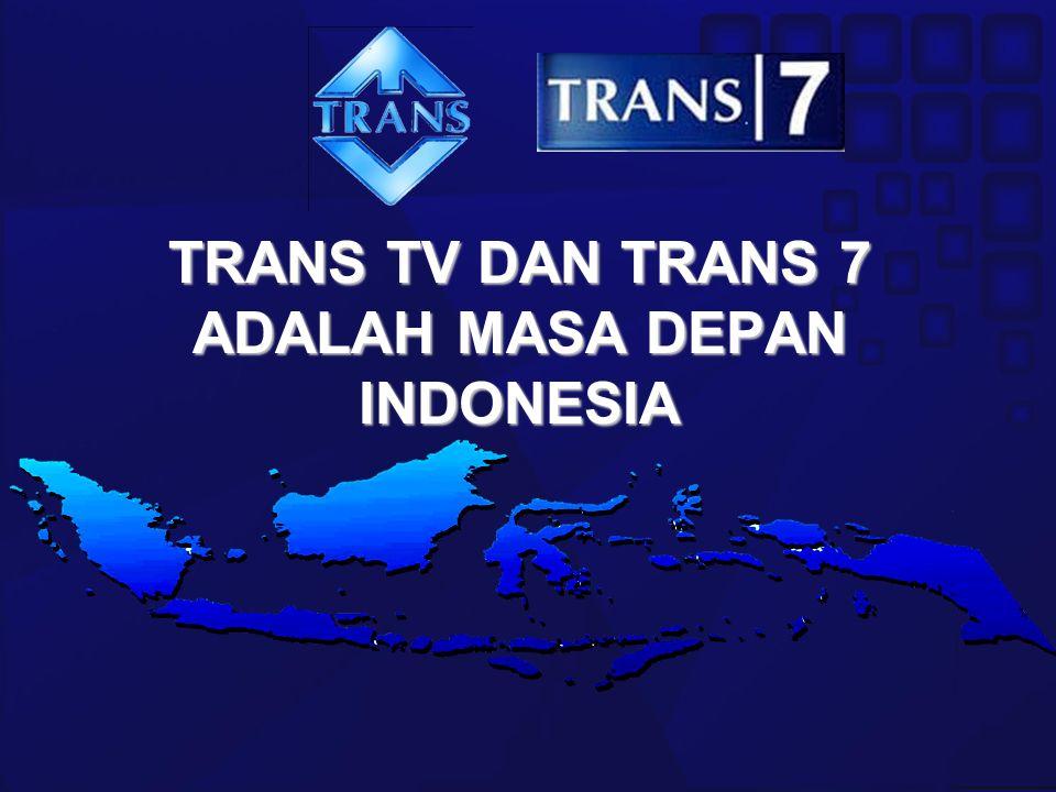 TRANS TV DAN TRANS 7 ADALAH MASA DEPAN INDONESIA