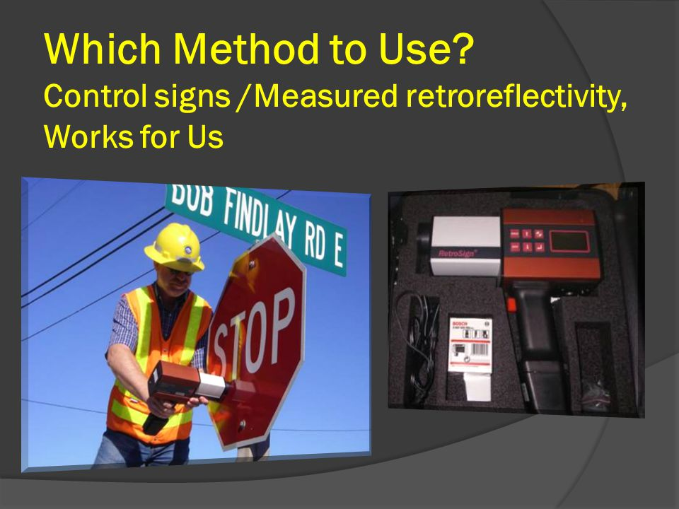 Which Method to Use Control signs /Measured retroreflectivity, Works for Us