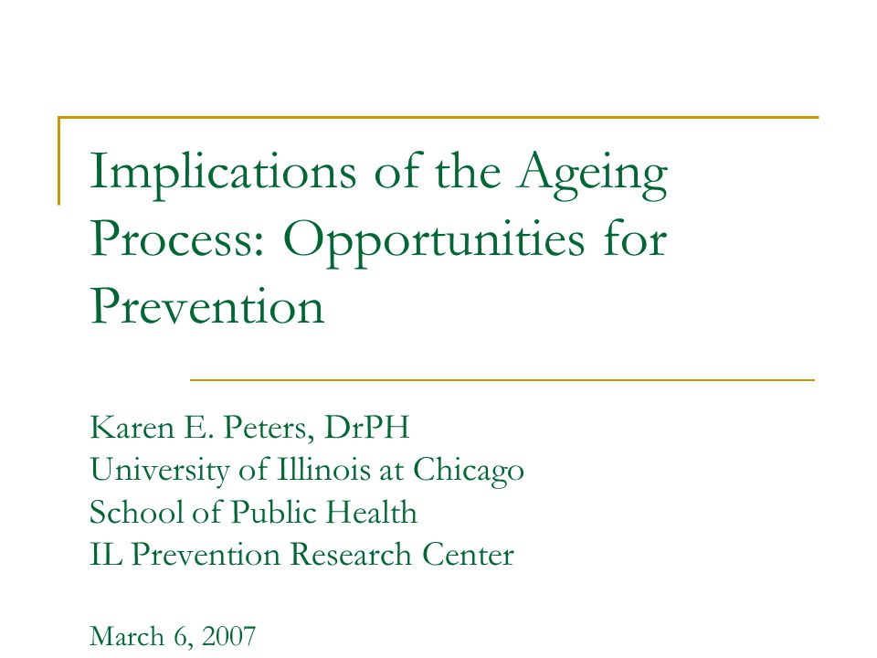 Implications of the Ageing Process: Opportunities for Prevention Karen E.
