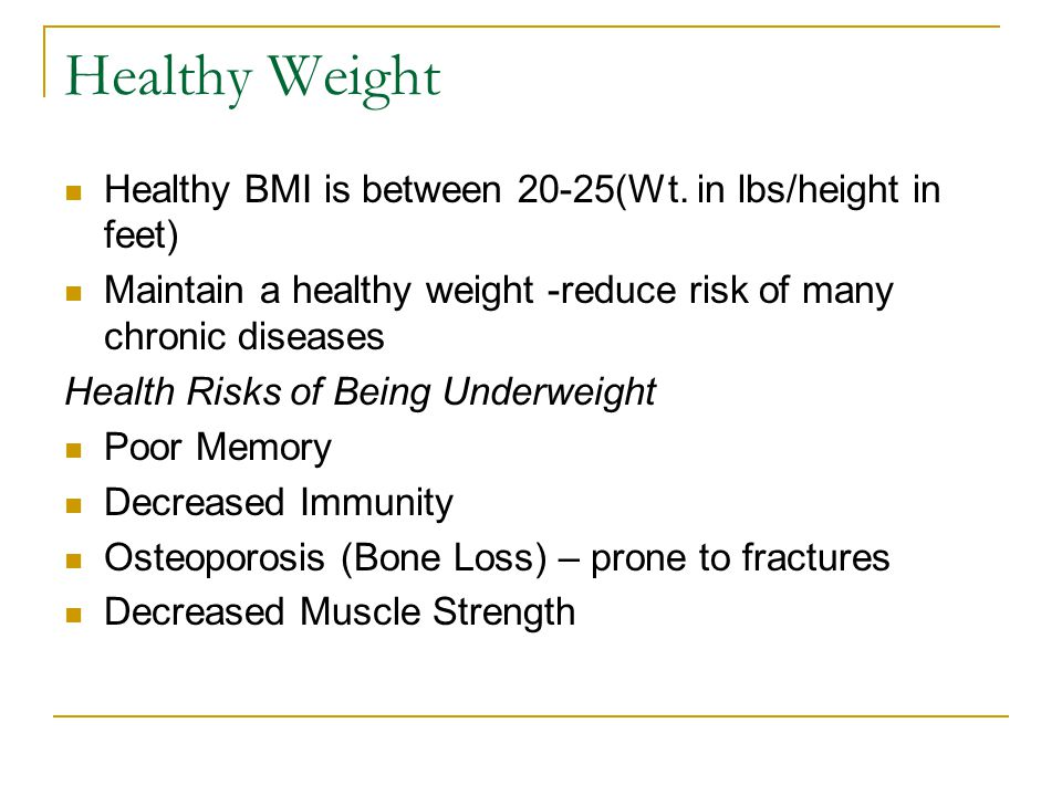 Healthy Weight Healthy BMI is between 20-25(Wt. in lbs/height in feet)