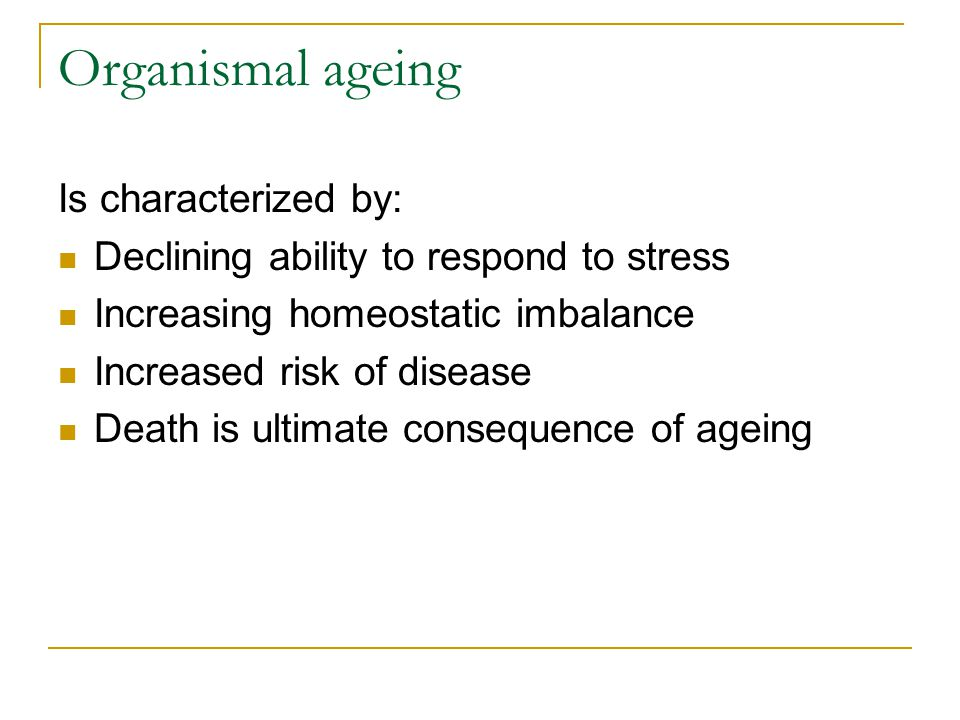 Organismal ageing Is characterized by: