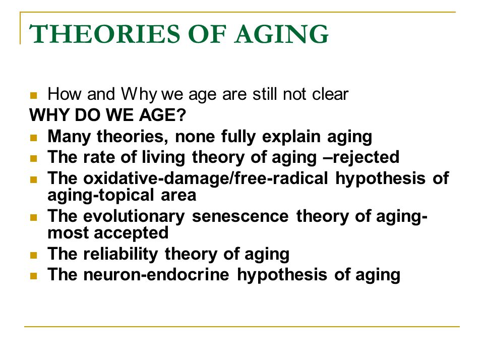 THEORIES OF AGING How and Why we age are still not clear