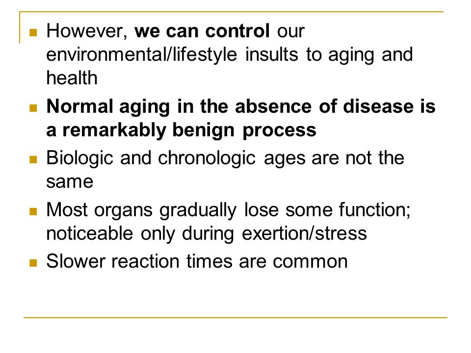 However, we can control our environmental/lifestyle insults to aging and health