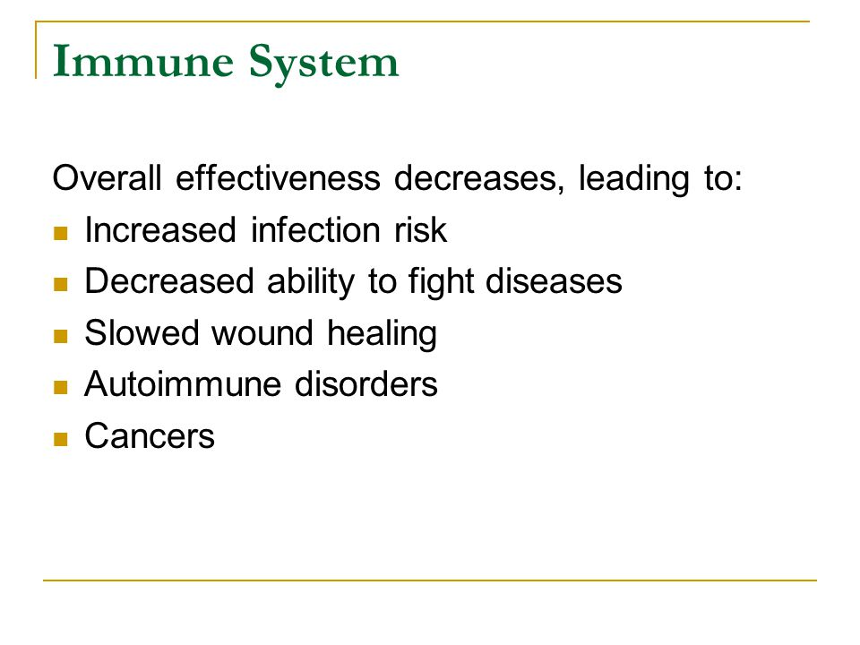 Immune System Overall effectiveness decreases, leading to: