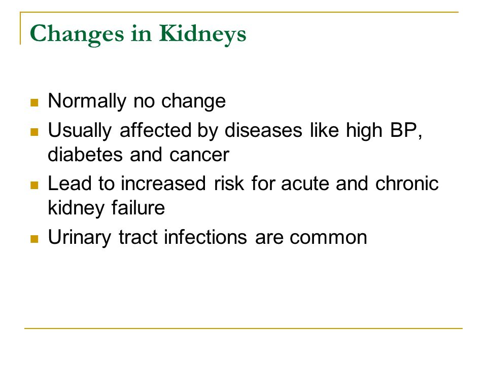 Changes in Kidneys Normally no change