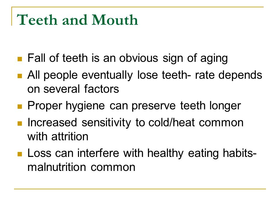 Teeth and Mouth Fall of teeth is an obvious sign of aging