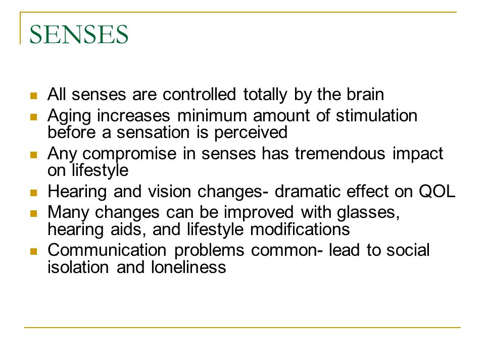 SENSES All senses are controlled totally by the brain