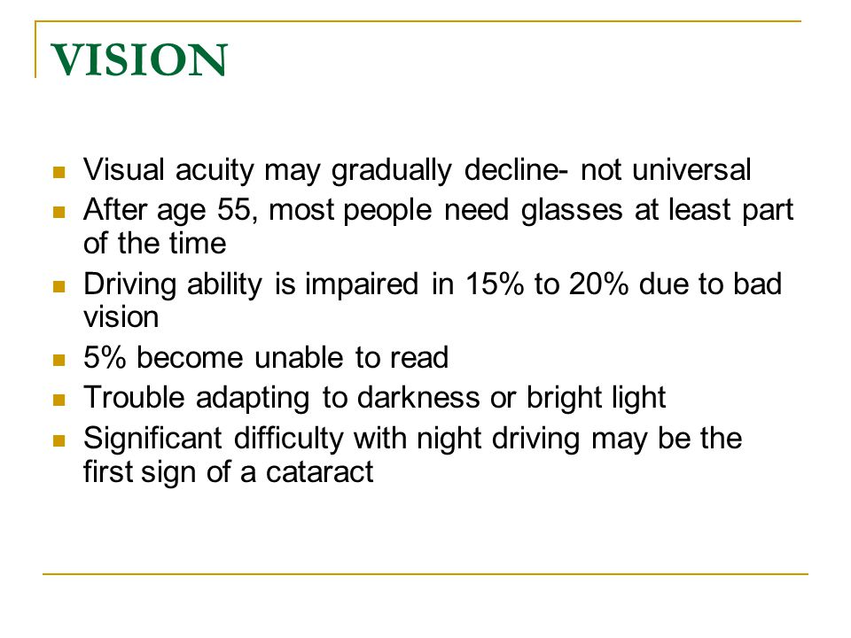 VISION Visual acuity may gradually decline- not universal