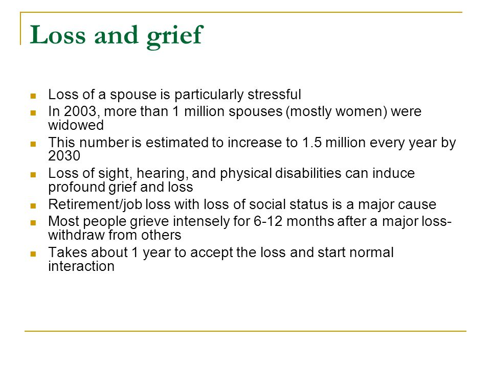Loss and grief Loss of a spouse is particularly stressful