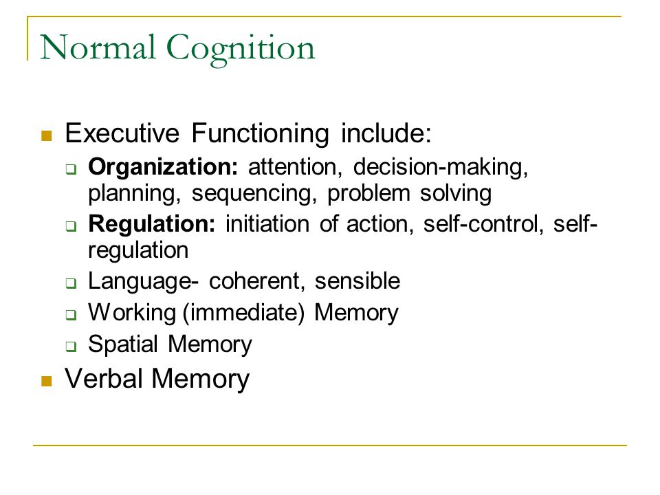 Normal Cognition Executive Functioning include: Verbal Memory