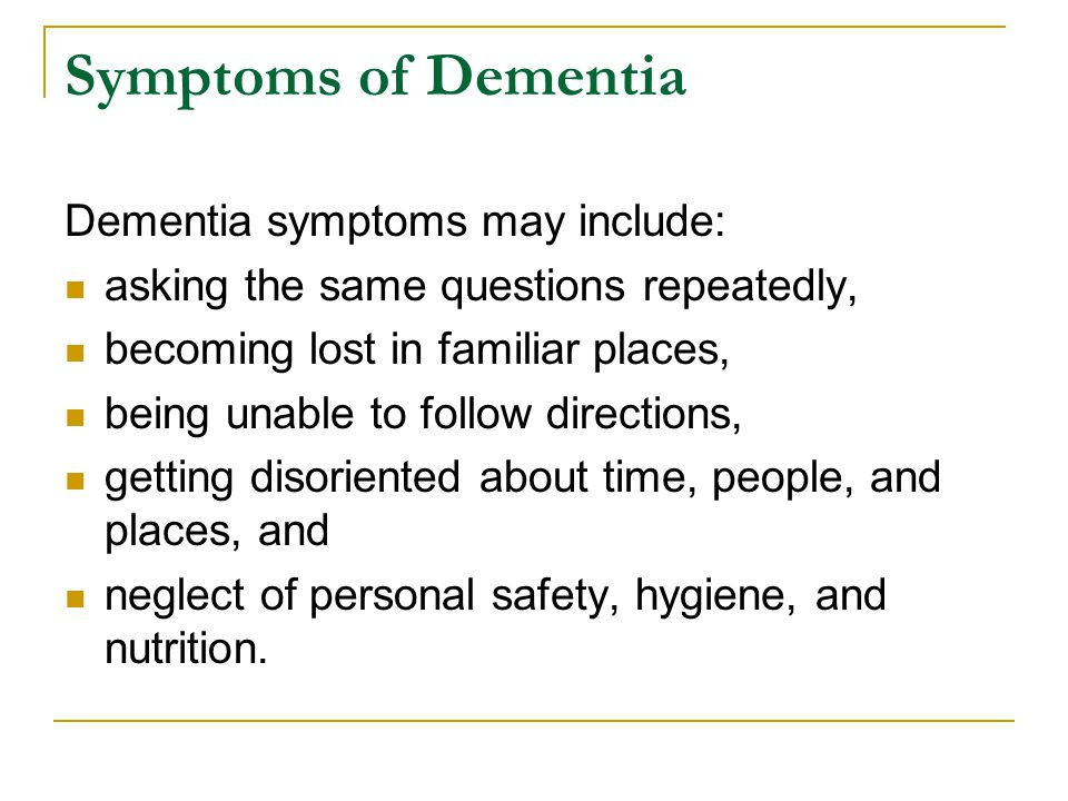 Symptoms of Dementia Dementia symptoms may include: