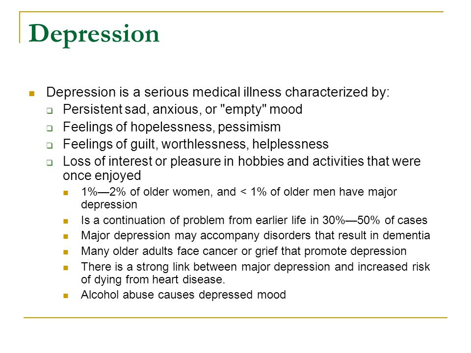 Depression Depression is a serious medical illness characterized by: