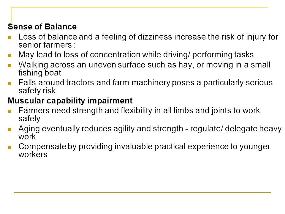 Sense of Balance Loss of balance and a feeling of dizziness increase the risk of injury for senior farmers :