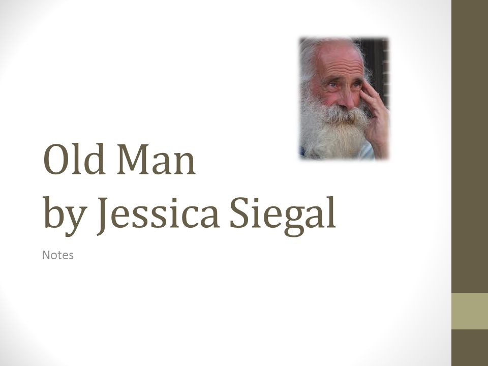Old Man by Jessica Siegal
