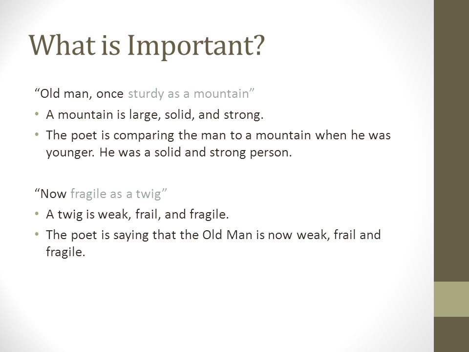 What is Important Old man, once sturdy as a mountain