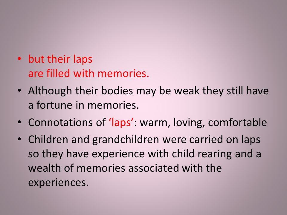 but their laps are filled with memories.