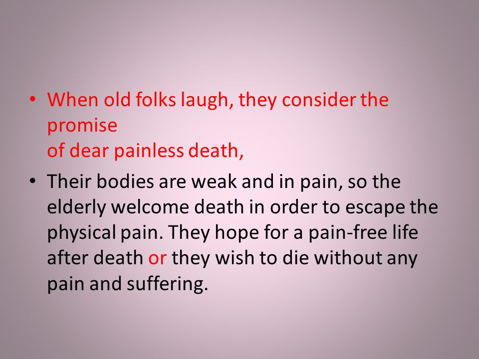 When old folks laugh, they consider the promise of dear painless death,